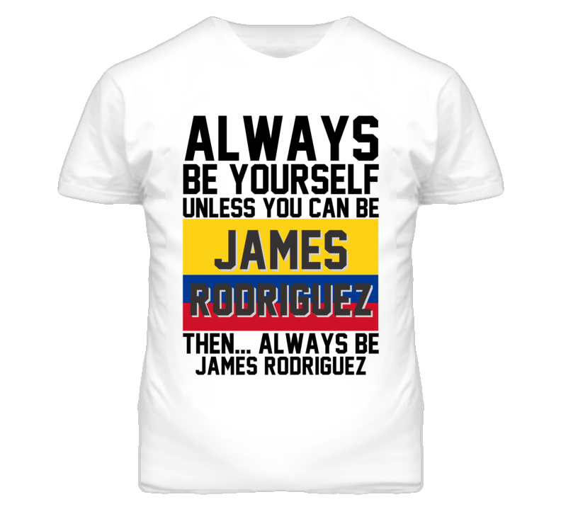 Be Yourself James Rodriguez Colombia World Cup 2014 T Shirt