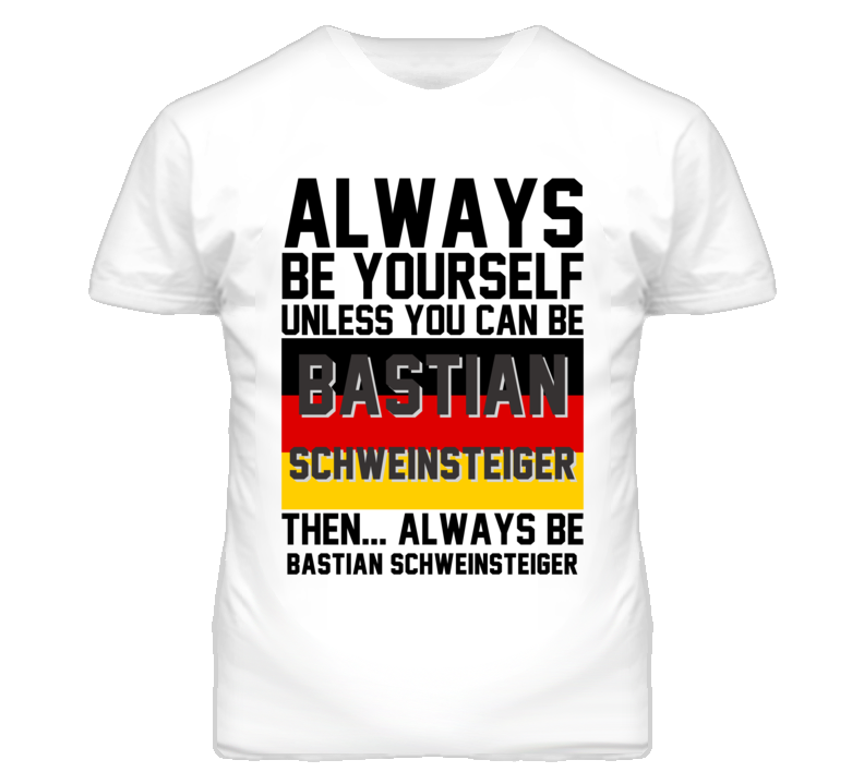 Be Yourself Bastian Schweinsteiger Germany World Cup 2014 T Shirt