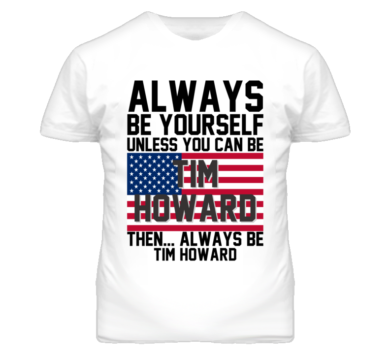 Be Yourself Tim Howard United States World Cup 2014 T Shirt