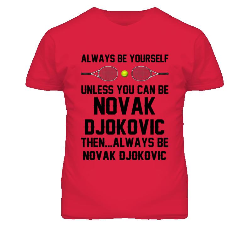 Be Yourself Or Be Novak Djokovic SRB Tennis Fan T Shirt