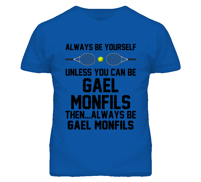 Be Yourself Or Be Gael Monfils FRA Tennis Fan T Shirt