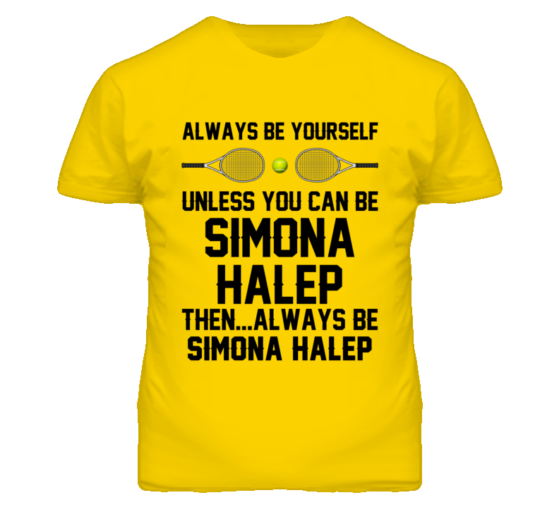 Be Yourself Or Be Simona Halep  Romania Tennis Fan T Shirt