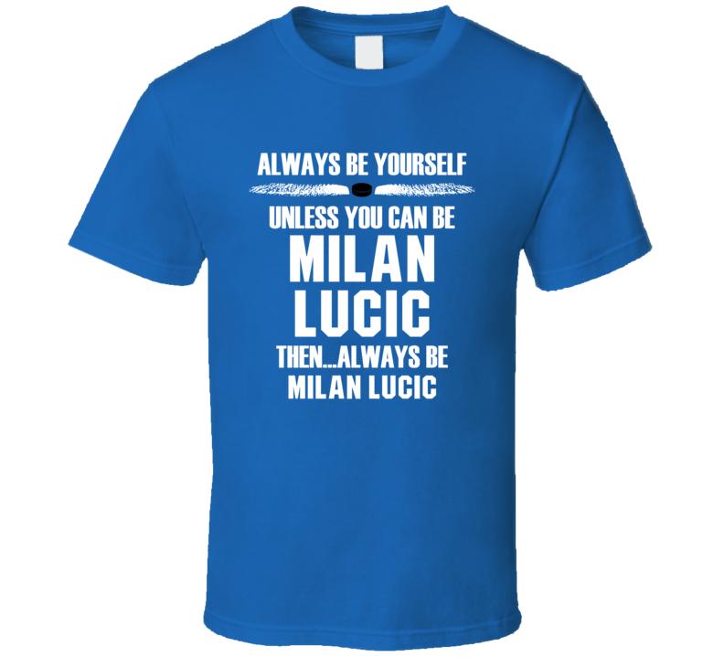 Milan Lucic Be Yourself Edmonton Hockey Fan T Shirt