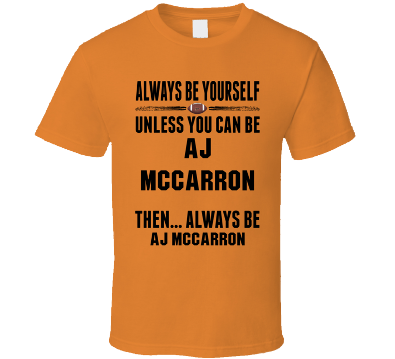 AJ McCarron Be Yourself Cincinnati Football Fan T Shirt