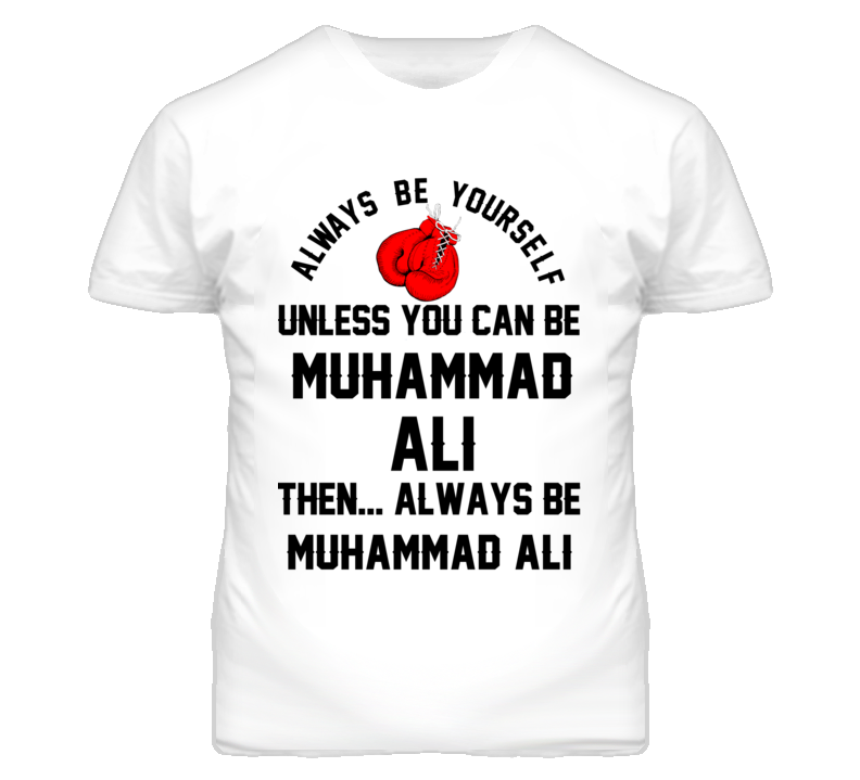 Muhammad Ali Be Yourself Boxing Fighter Fan T Shirt