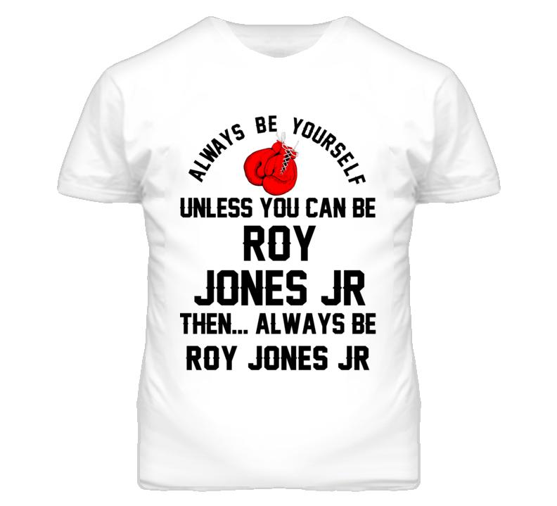 Roy Jones Jr Be Yourself Boxing Fighter Fan T Shirt