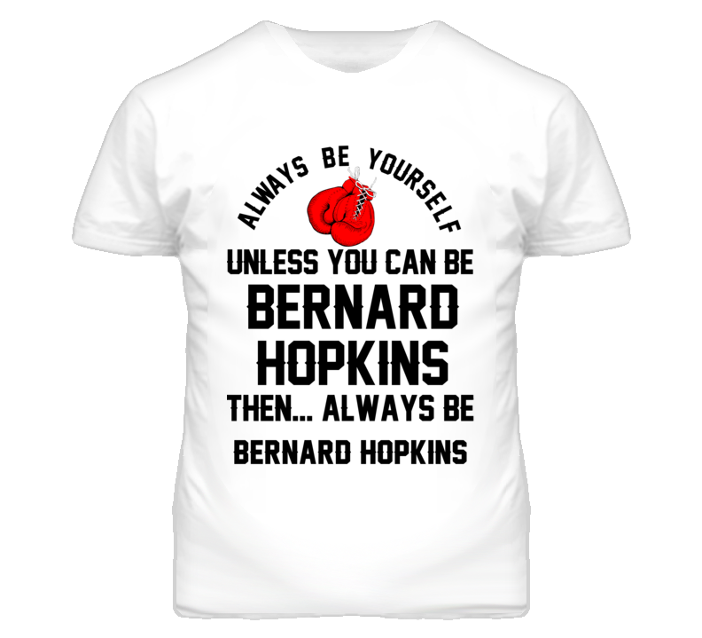 Bernard Hopkins Be Yourself Boxing Fighter Fan T Shirt