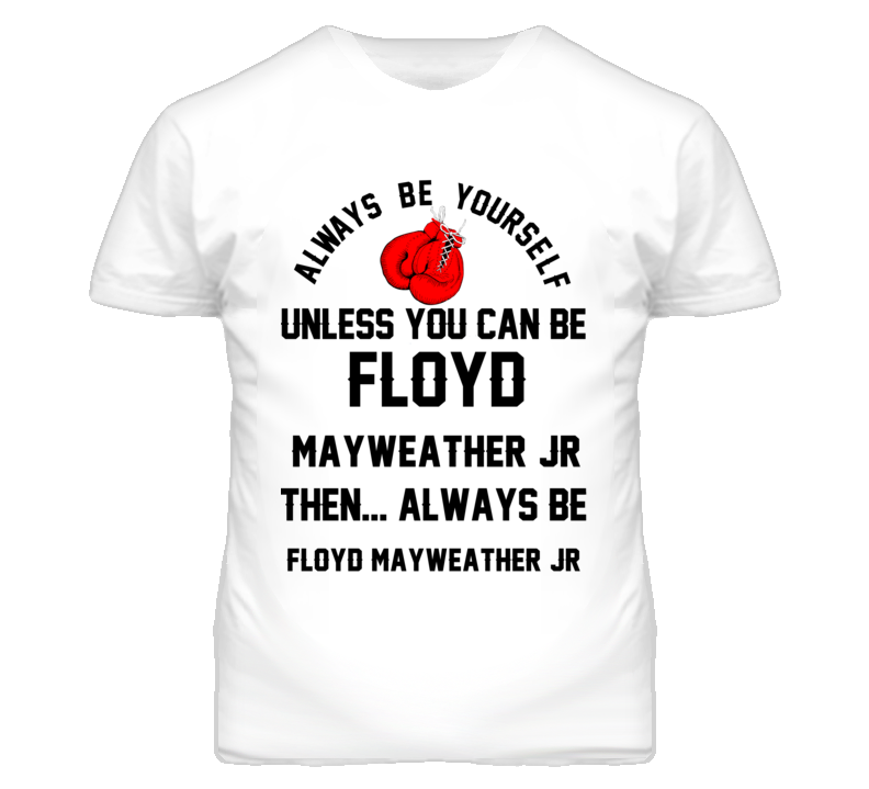 Floyd Mayweather Jr Be Yourself Boxing Fighter Fan T Shirt