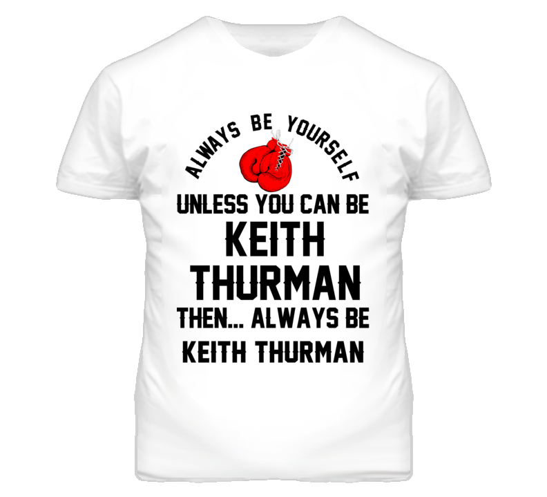 Keith Thurman Be Yourself Boxing Fighter Fan T Shirt