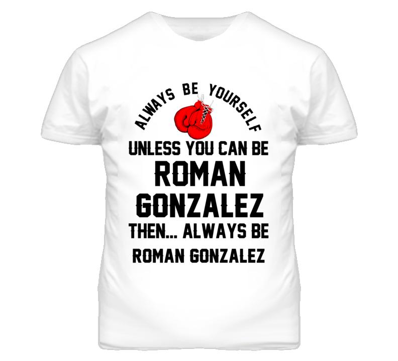 Roman Gonzalez Be Yourself Boxing Fighter Fan T Shirt