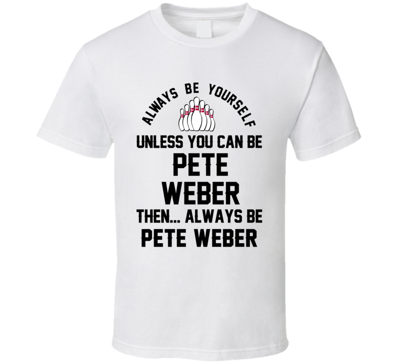 Pete Weber Be Yourself Bowling Fan T Shirt