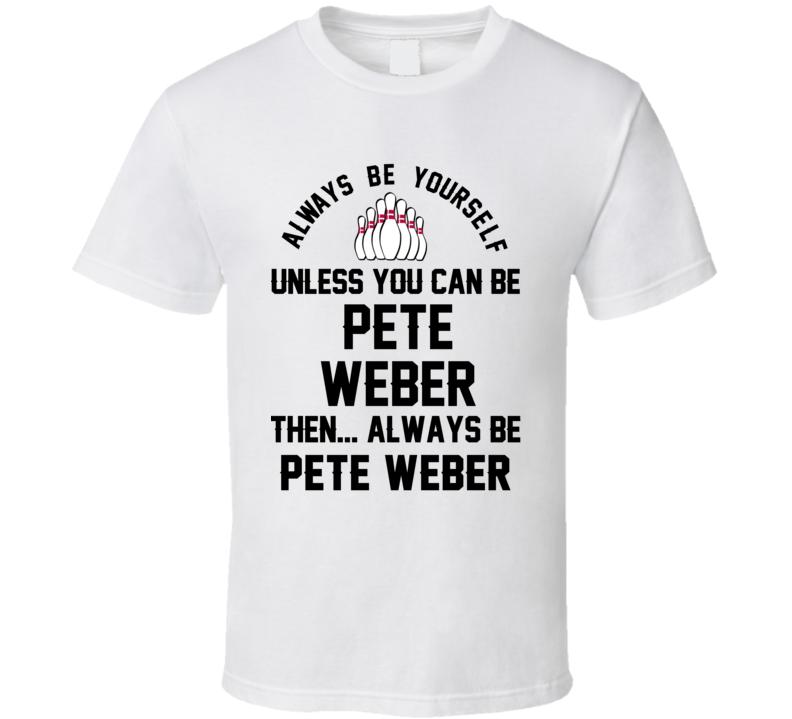 Pete Weber Be Yourself Bowling Fan T Shirt