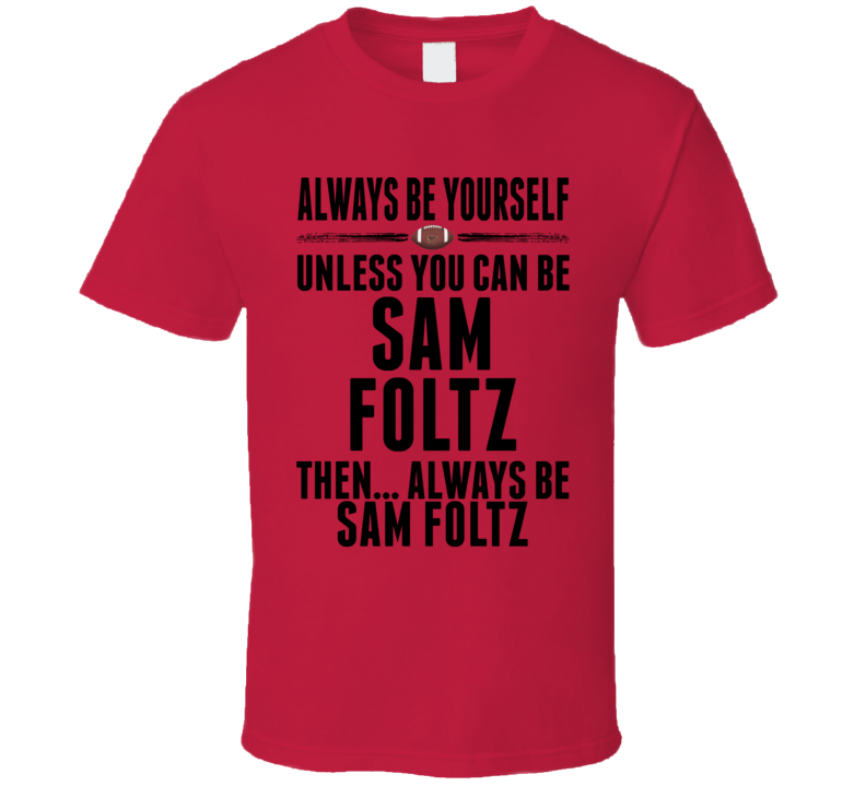 Sam Foltz Be Yourself Nebraska USA Football Fan T Shirt