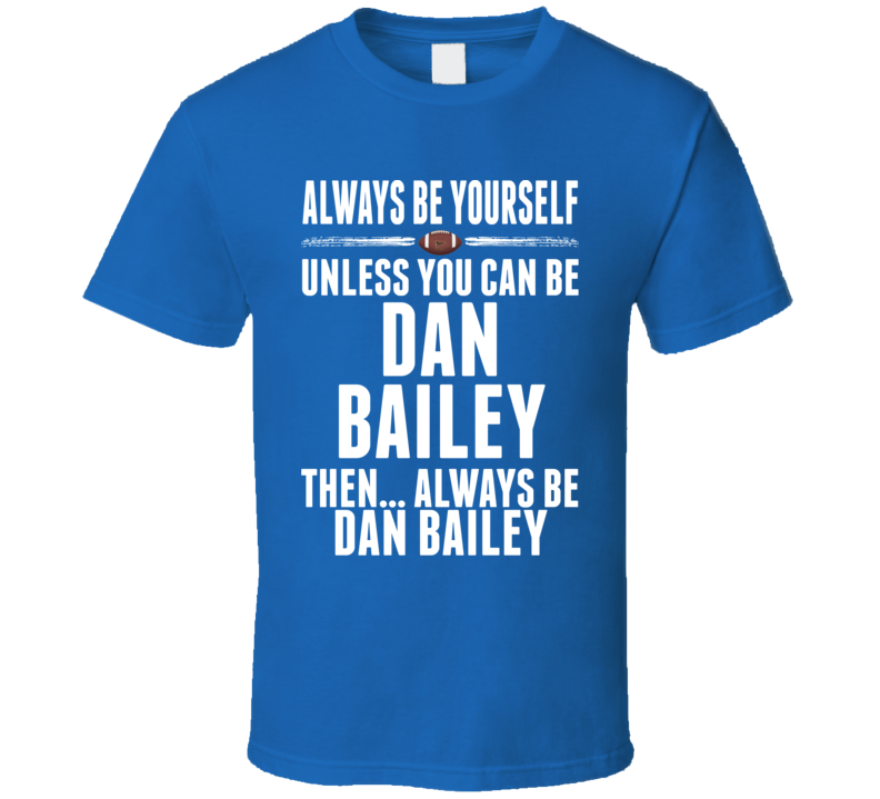 Dan Bailey Dallas Be Yourself Football T Shirt