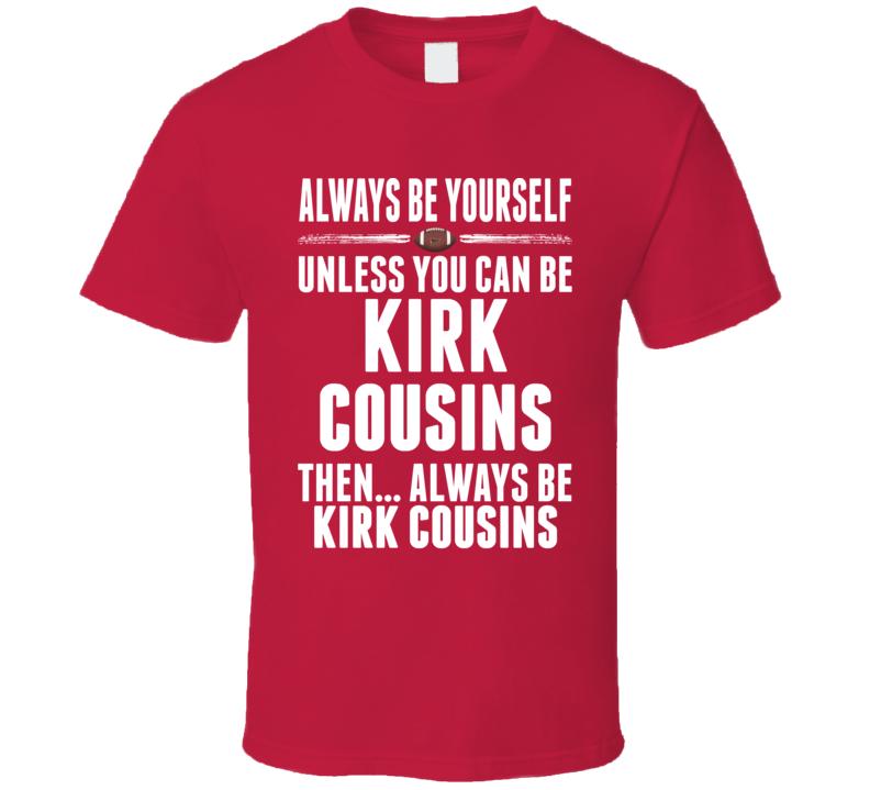 Kirk Cousins Washington Be Yourself Football T Shirt