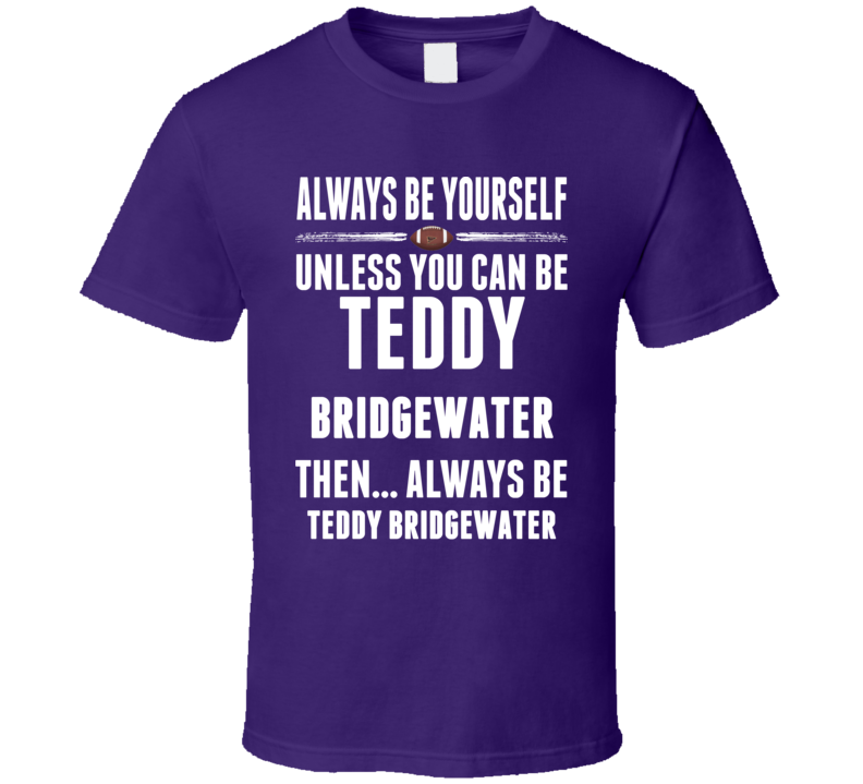 Teddy Bridgewater Minnesota Be Yourself Football T Shirt