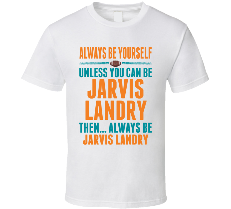 Jarvis Landry Miami USA Be Yourself Football Fan T Shirt