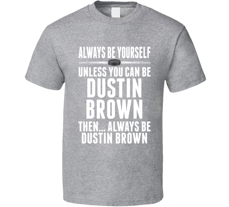 Dustin Brown Be Yourself Los Angeles Hockey Fan T Shirt