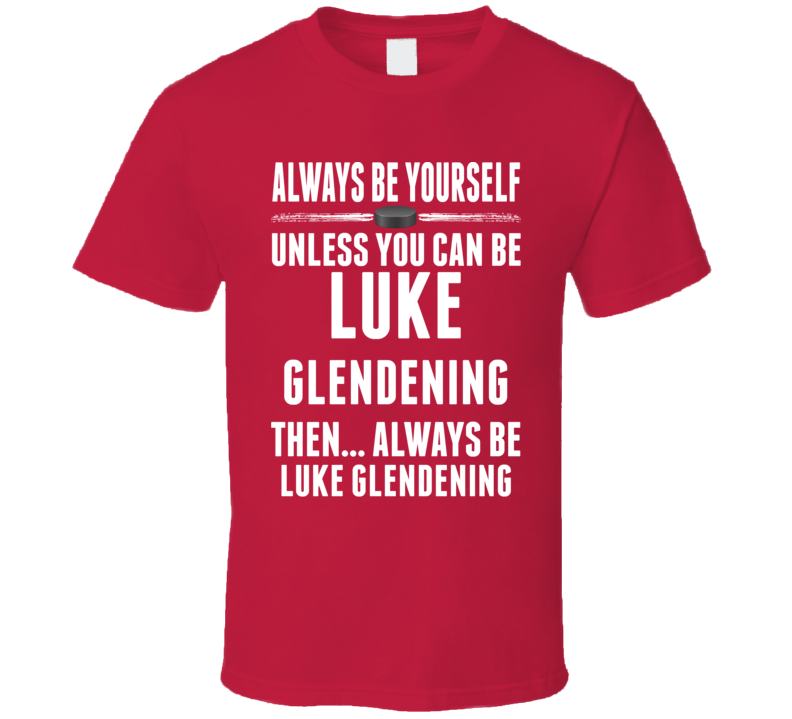 Luke Glendening Be Yourself Detroit Hockey Fan T Shirt