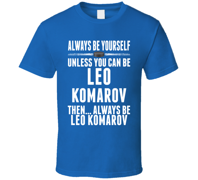 Leo Komarov Be Yourself Toronto Hockey Fan T Shirt