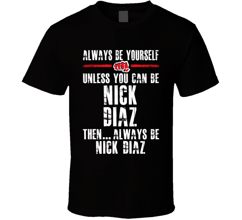 Nick Diaz Be Yourself Martial Arts Fighter Fan T Shirt