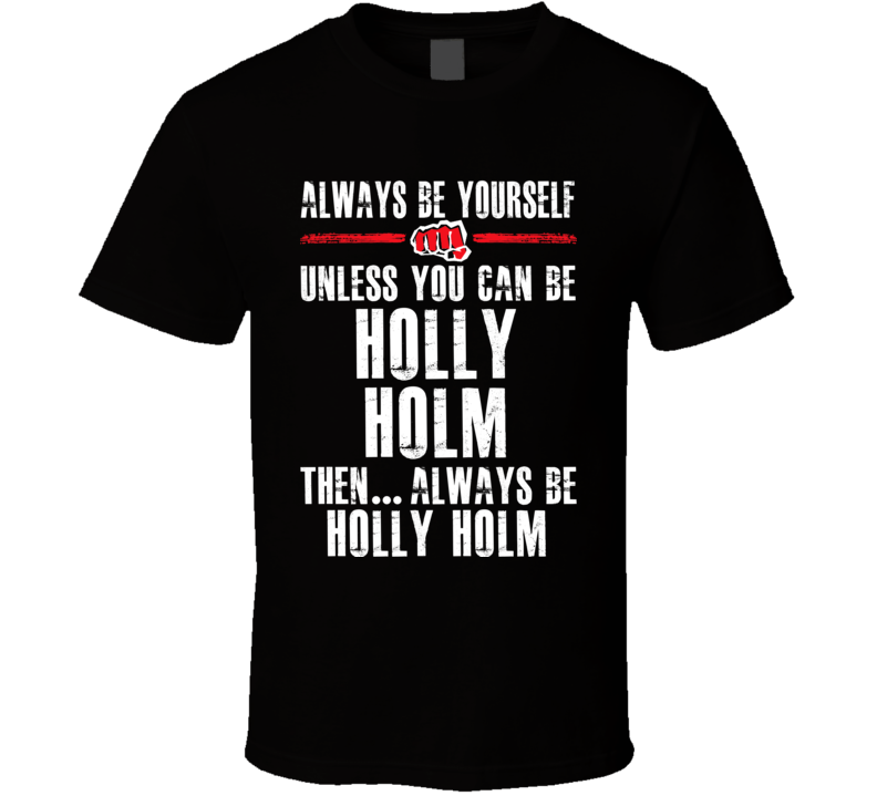 Holly Holm Be Yourself Martial Arts Fighter Fan T Shirt