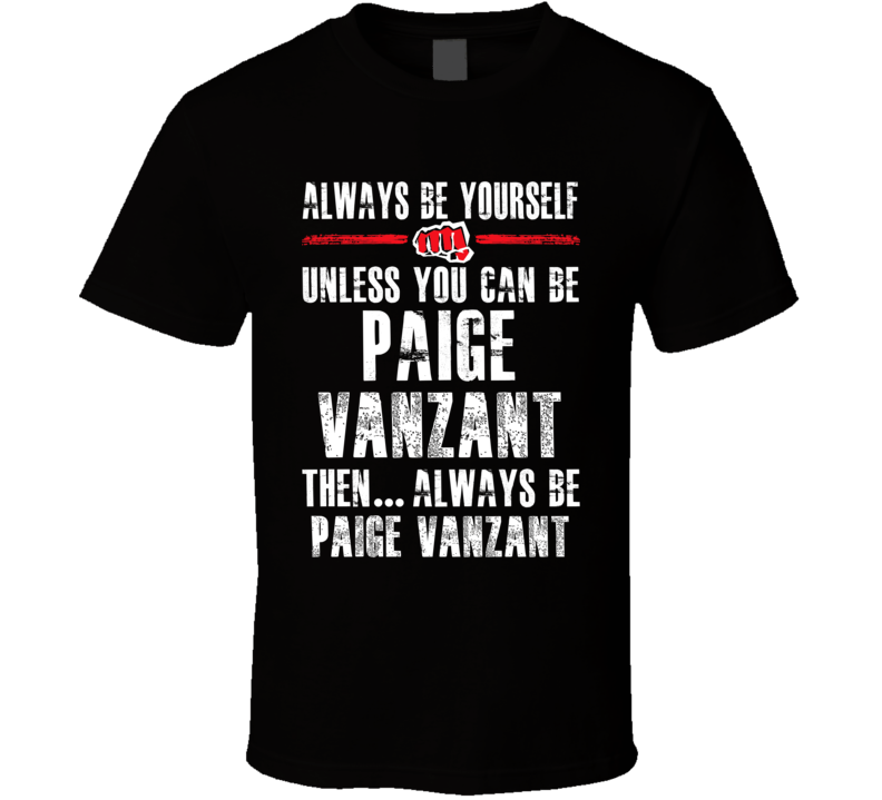 Paige Vanzant Be Yourself Martial Arts Fighter Fan T Shirt