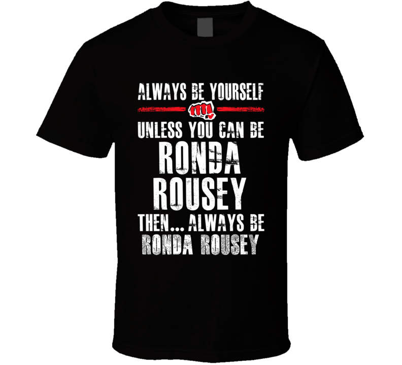 Ronda Rousey Be Yourself Martial Arts Fighter Fan T Shirt