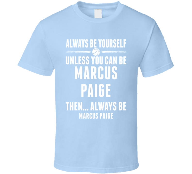 Always Be Yourself Marcus Paige North Carolina Basketball T Shirt