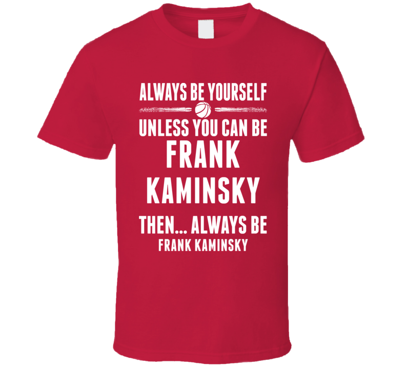 Always Be Yourself Frank Kaminsky Wisconsin Basketball T Shirt
