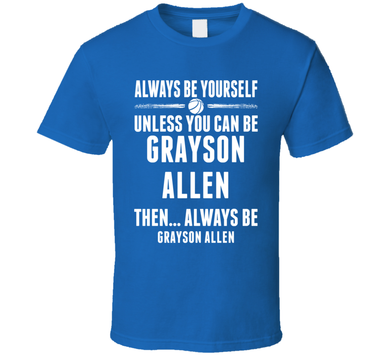 Always Be Yourself Grayson Allen Durham  Basketball T Shirt