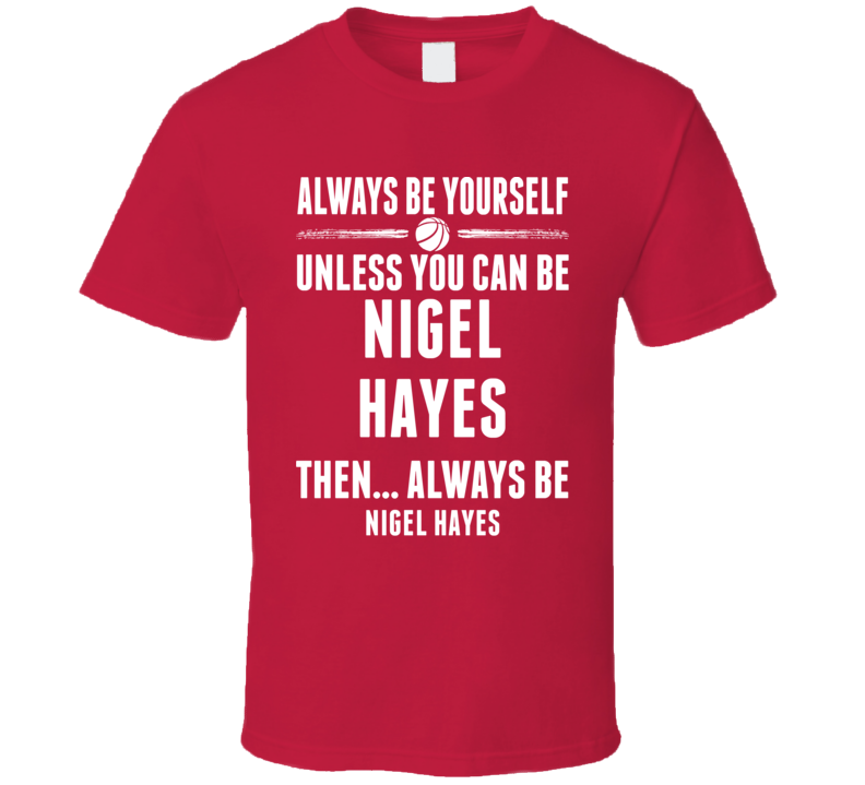 Always Be Yourself Nigel Hayes Wisconsin Basketball T Shirt