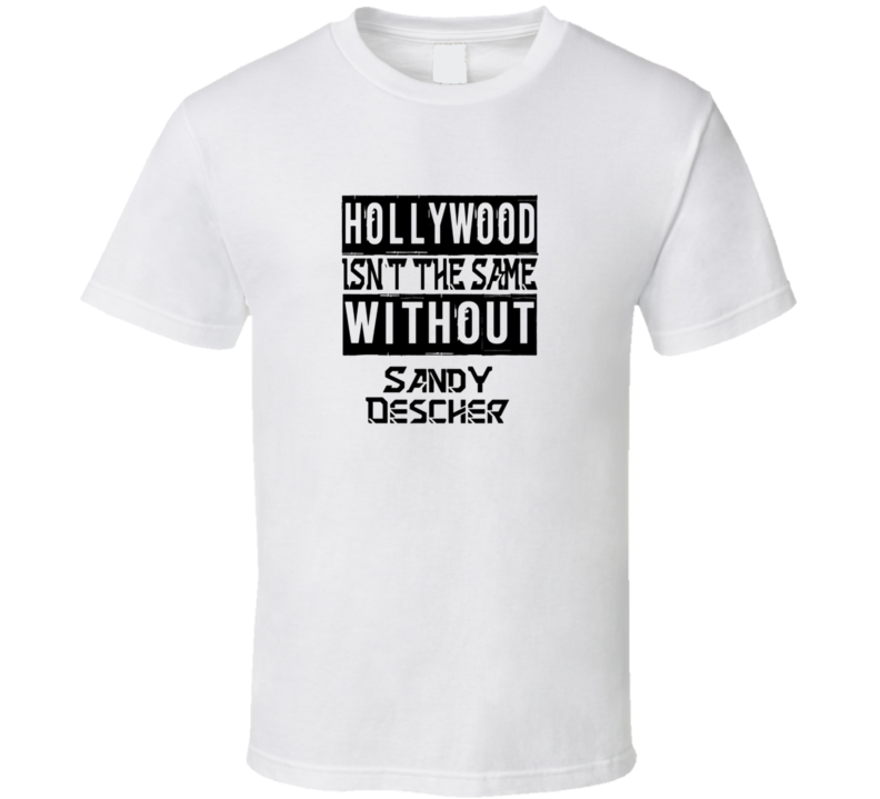 Hollywood isn't the same without Sandy Descher T Shirt