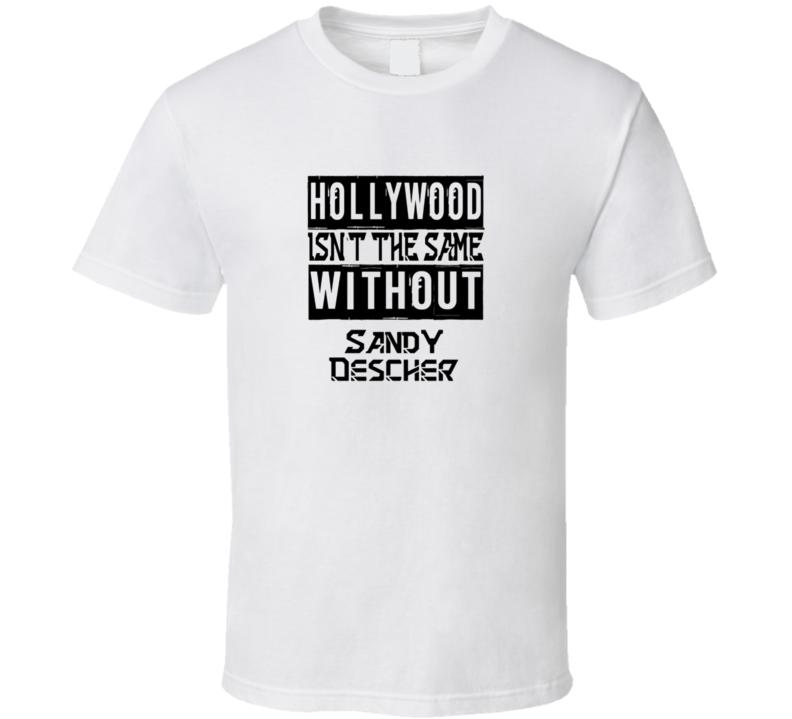 Hollywood isn't the same without Sandy Descher T Shirt