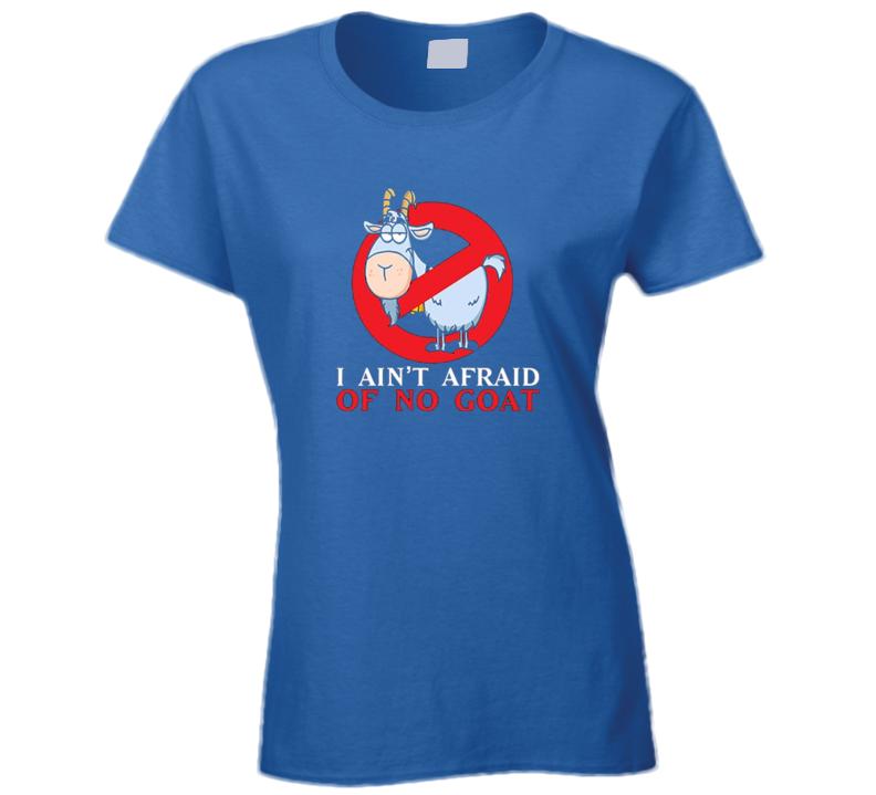 I Ain't Afraid Of No Goat Ladies T Shirt