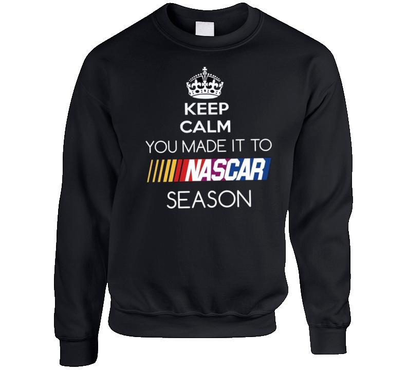 Keep Calm You Made It To Nascar Seasons Nascar Fan Sweatshirt Sweater Crewneck Sweatshirt