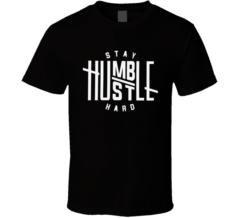 Stay Humble And Hustle Positive Quote Motivation T Shirt