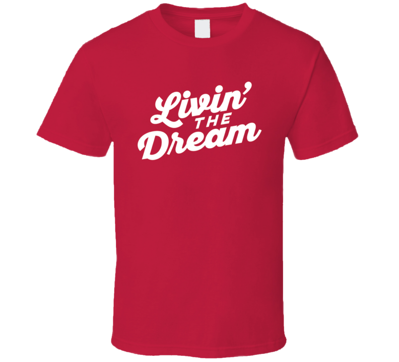 Livin The Dream Funny Quote Graphic T Shirt