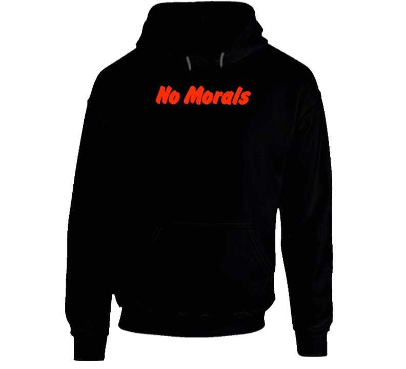 No Morals Adult Humor Funny Fan Hoodie