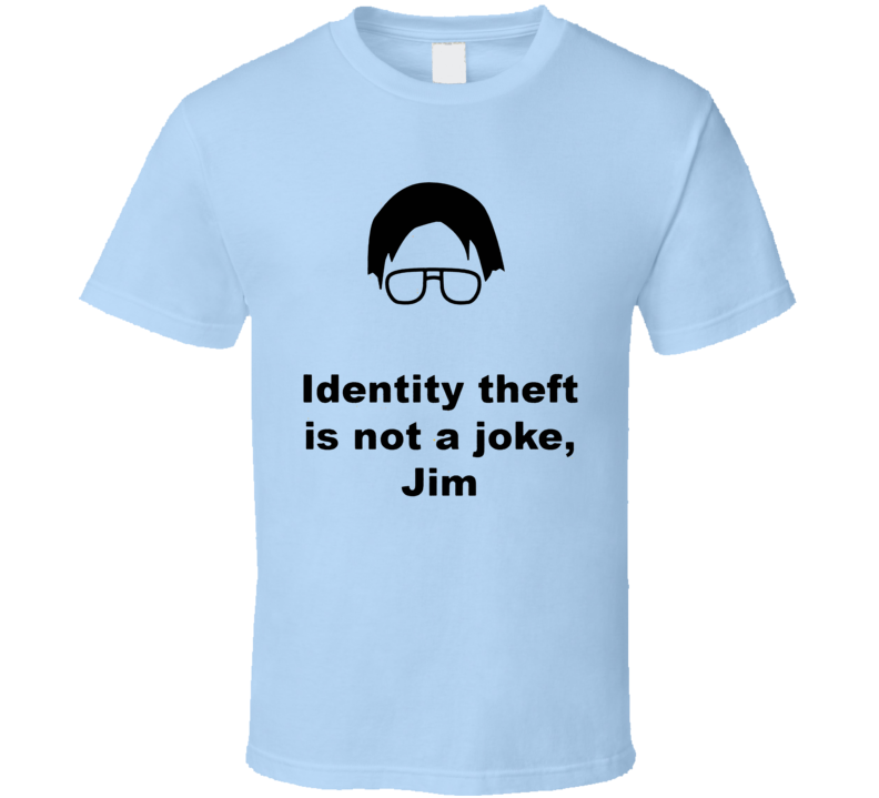 Identity Theft Is Not A Joke, Jim Funny Office Quote Dwight Shrute T Shirt