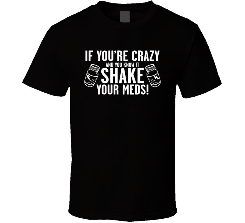 If You're Crazy And You Know It Shake Your Meds Funny Graphic Adult Humour Fan T Shirt