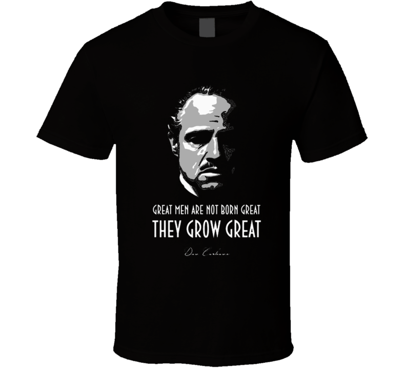 Godfather Quote Great Men Are Not Born Great They Grow Great Movie Fan T Shirt
