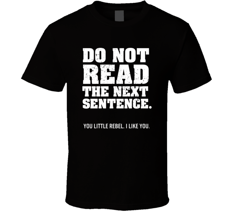 Do Not Read The Next Sentence You Little Rebel Funny Graphic Hilarious Adult Humour  T Shirt