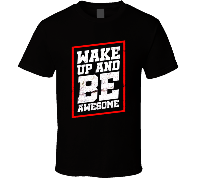 Wake Up And Be Awesome Motivational Quote Graphic Fan T Shirt