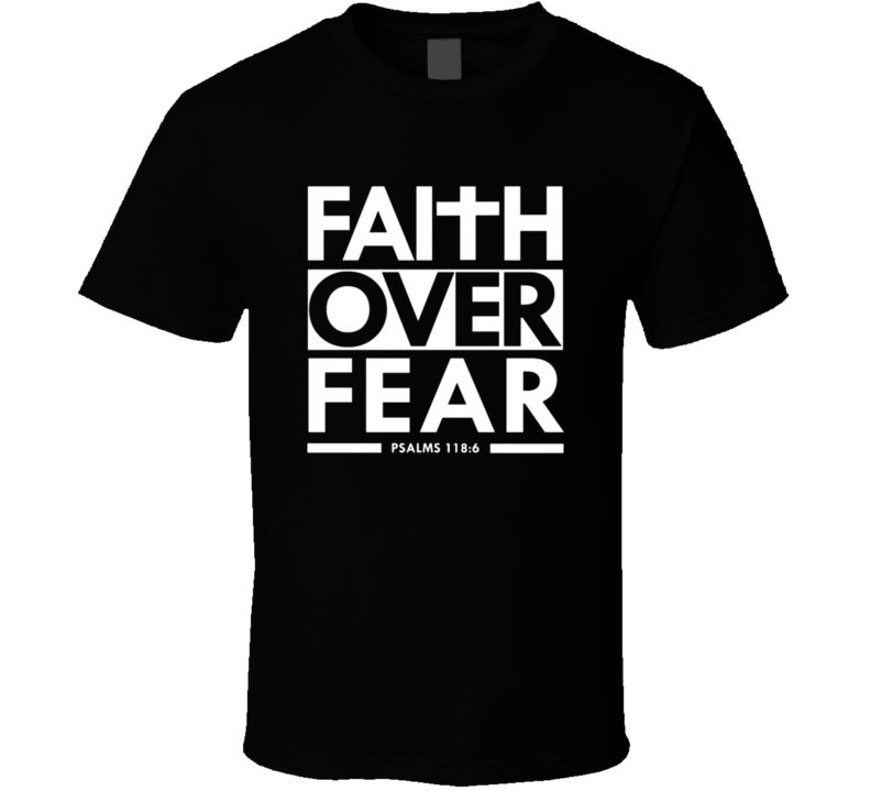 Faith Over Fear Psalms 118 6 Bible Quote Fan T Shirt