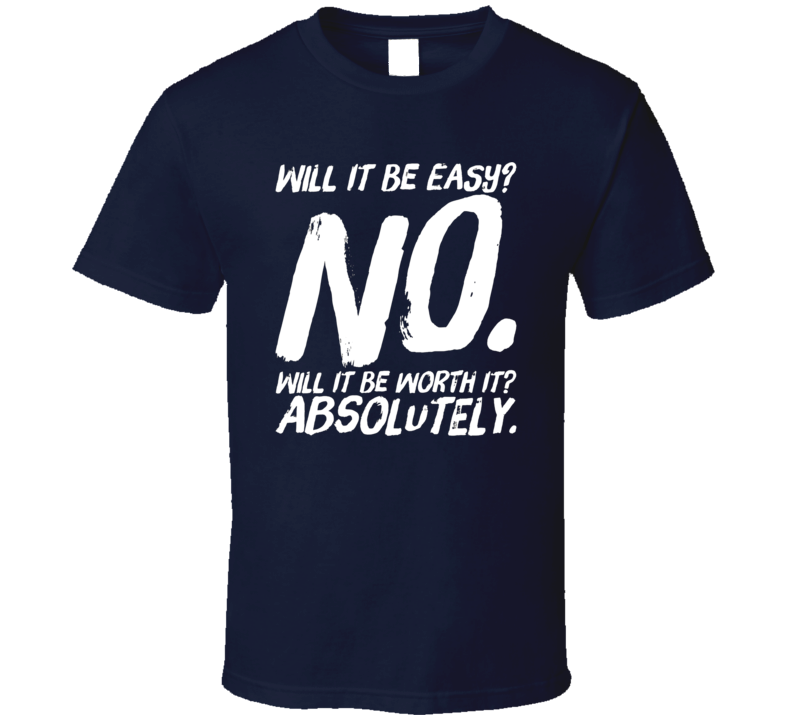 Will It Be Easy? No. Will It Be Worth It? Absolutely Motivational Quote Fan T Shirt