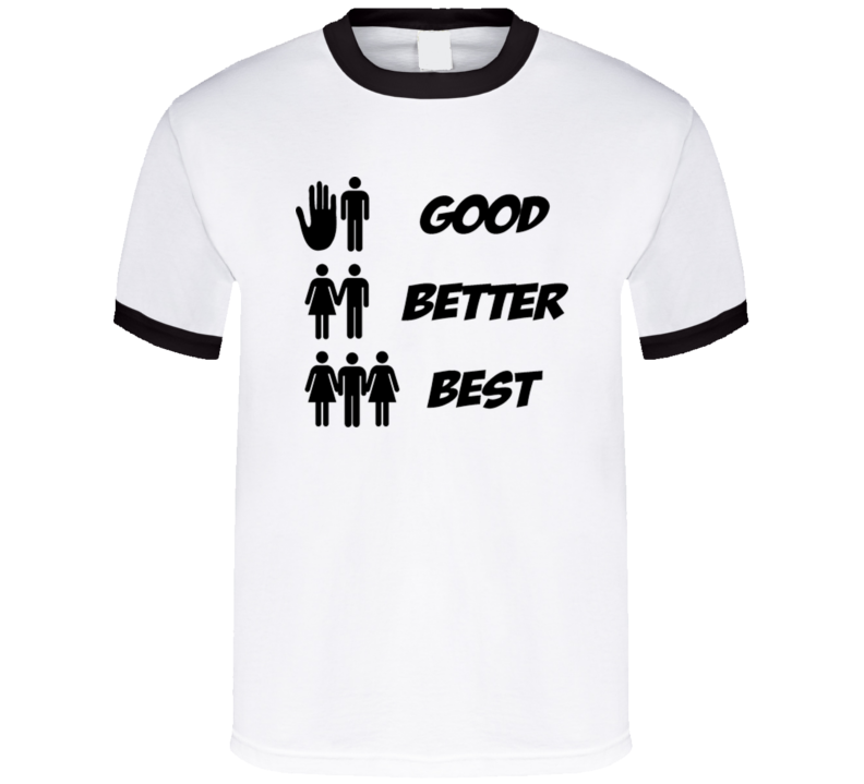 Good Better Best Funny Adult Sex Humour Threesome T Shirt
