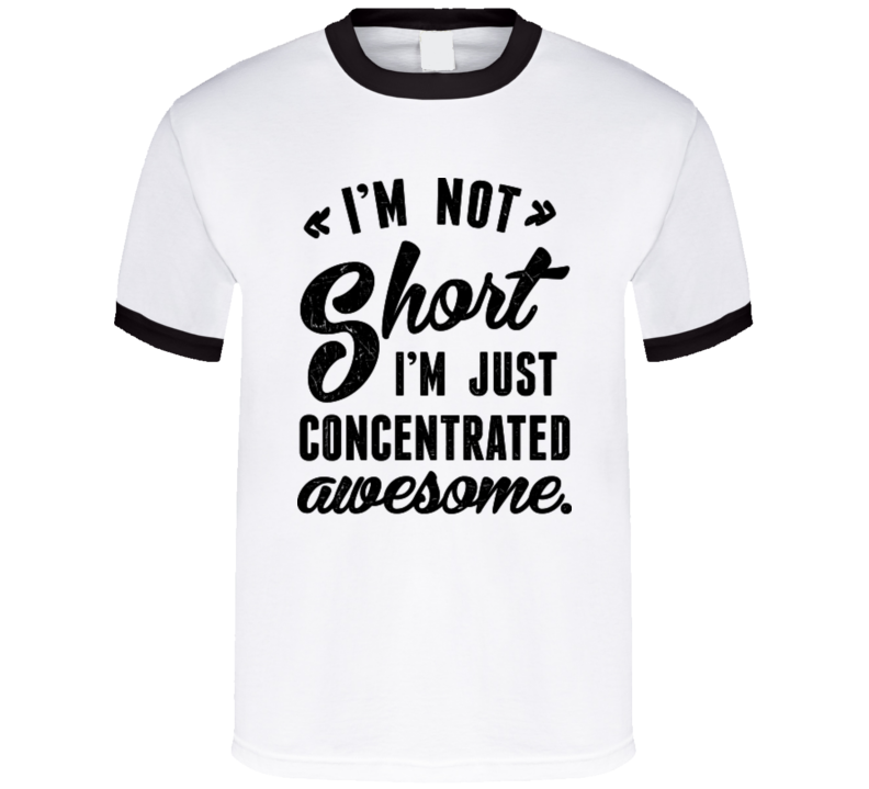 I'm Not Short I'm Just Concentrated Awesome Funny Adult T Shirt