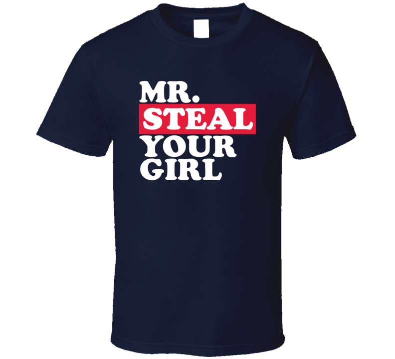 Mr Steal Your Girl Funny Girls Boys Adult Humor Fan T Shirt