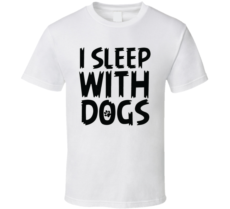 I Sleep With Dogs Funny Animal Dog Lover Pets T Shirt